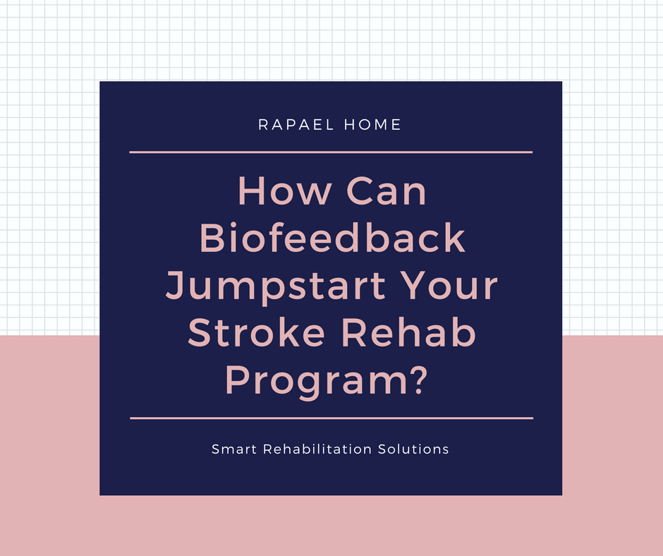How Can Biofeedback Jumpstart Your Stroke Rehab Program?