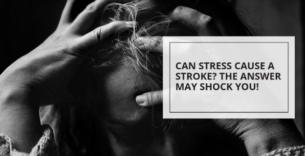 Can Stress Cause A Stroke? The Answer May Shock You!